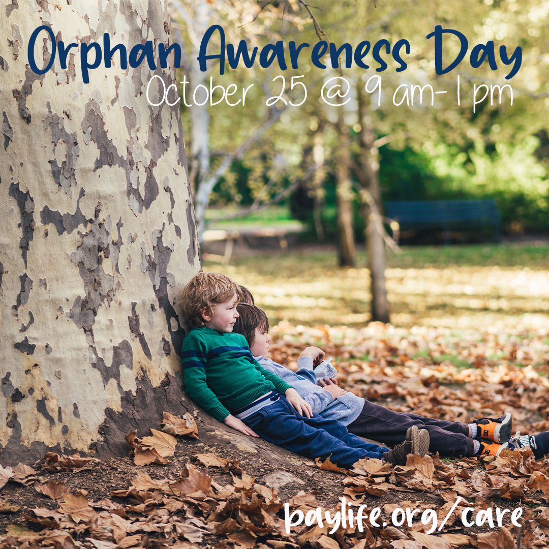 Orphan Awareness Day | Oct 25 9am-1pm | baylife.org/care