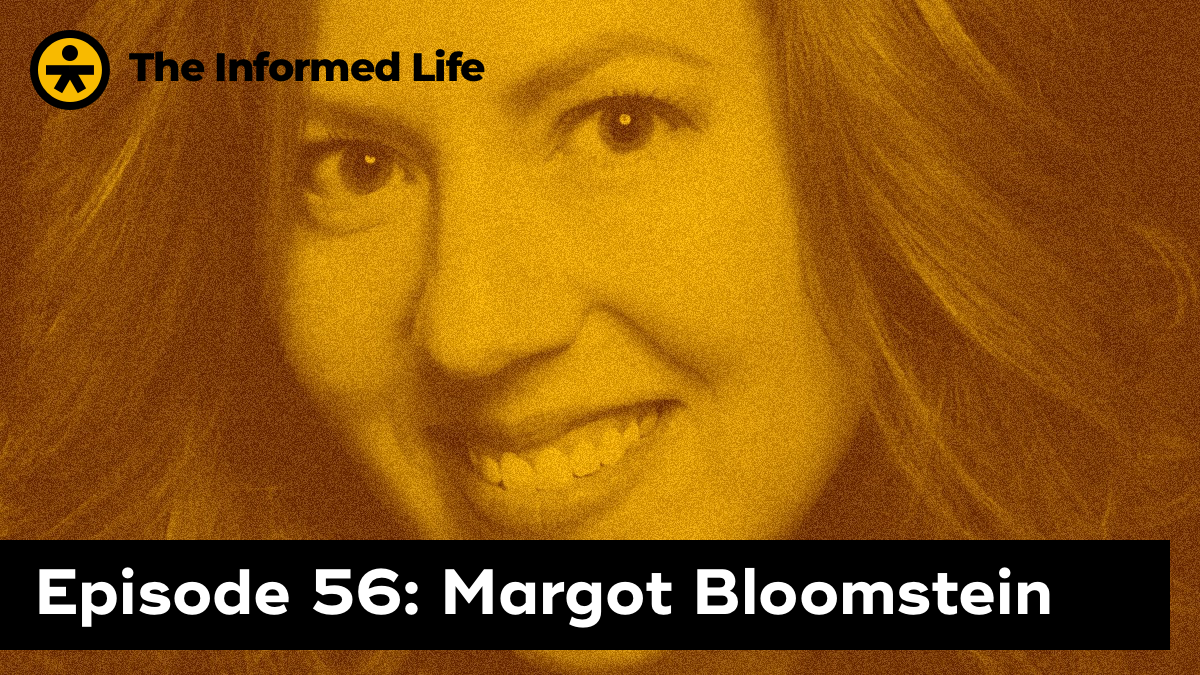 The Informed Life episode 56: Margot Bloomstein