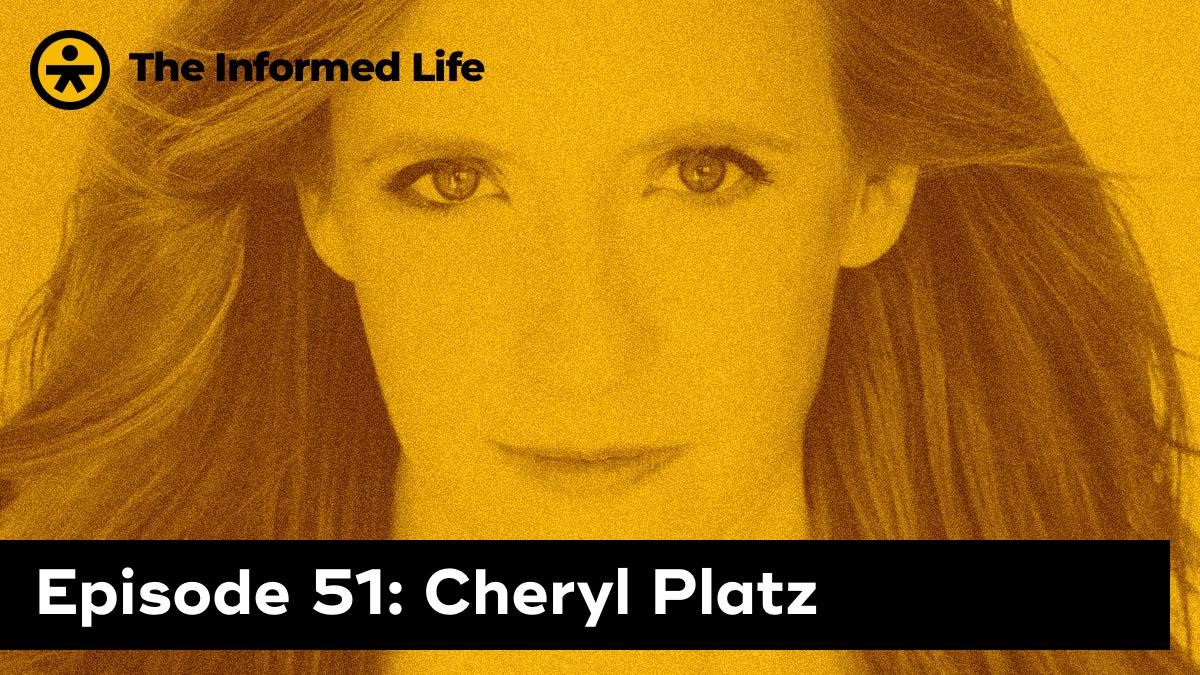 The Informed Life Episode 51: Cheryl Platz