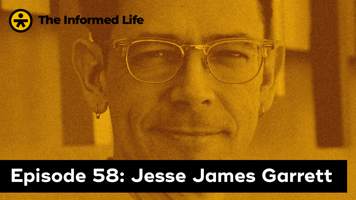 The Informed Life episode 58: Jesse James Garrett