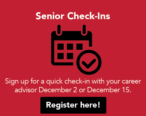 Senior Check-Ins. Sign up for a quick check-in with your career advisor December 2 or 15. Register here!