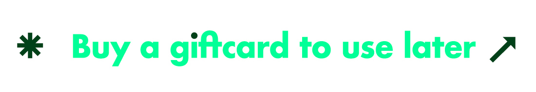 Buy a giftcard now to use later.