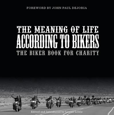 The Meaning Of Life According To Bikers Edited by Louise Lewis