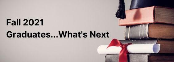 Fall 2021: Graduates... What's Next