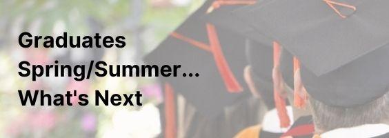 Graduates Spring/Summer...What's Next