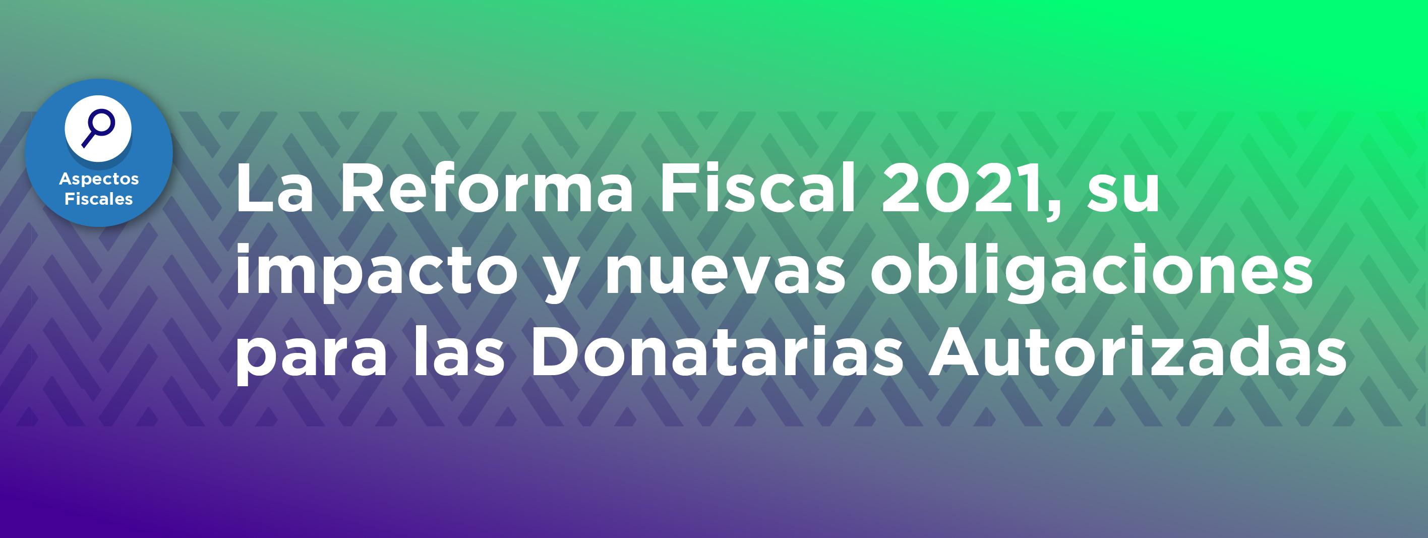 La Reforma Fiscal 2021, su impacto y nuevas obligaciones para las Donatarias Autorizadas
