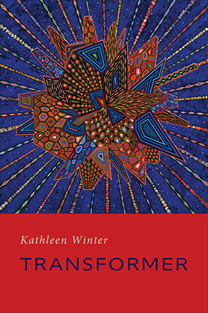 Kathleen Winter: Transformer