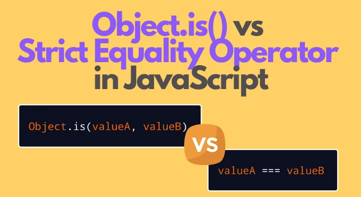 Object.is() vs strict equality operator
