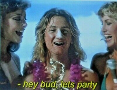 Spicoli saying hey bud let's party