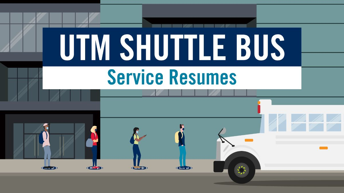 Cartoon image of four people standing, physically distanced, on a sidewalk with a white school bus pulling up to the curb. Above them reads: UTM Shuttle Bus service resumes