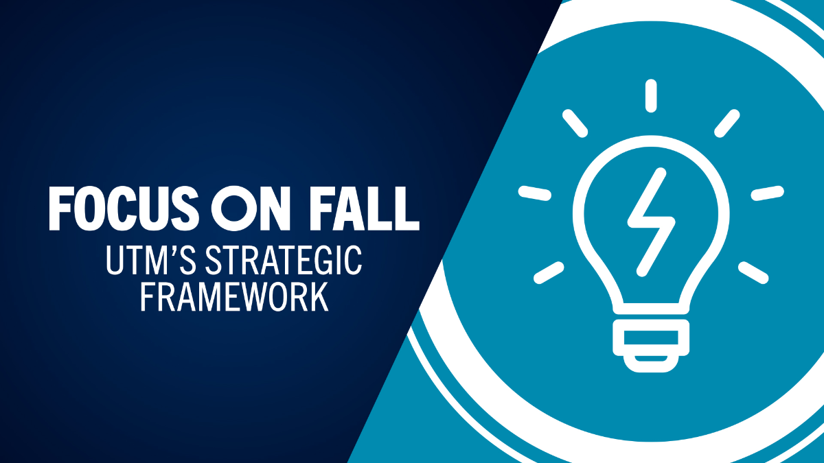 Line drawing of while lightbulb on blue background with lines coming out as if it's shining. To the left is a dark blue area with the white text that reads: Focus on Fall UTM's strategic framework