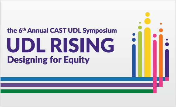 The 6th Annual CAST Symposium UDL Rising Designing for Equity
