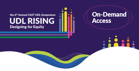 the 6th Annual CAST UDL Symposium On-Demand Access