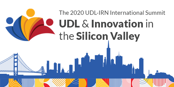 The 2020 UDL-IRN International Summit: UDL & Innovation in the Silicon Valley
