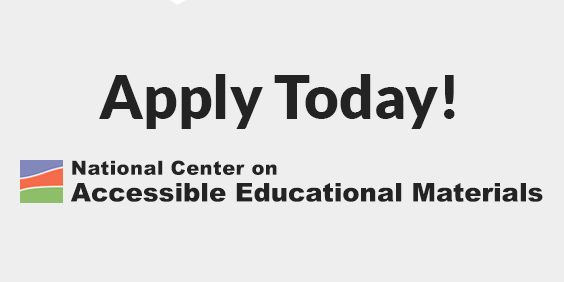 Apply today! National Center on Accessible Educational Materials