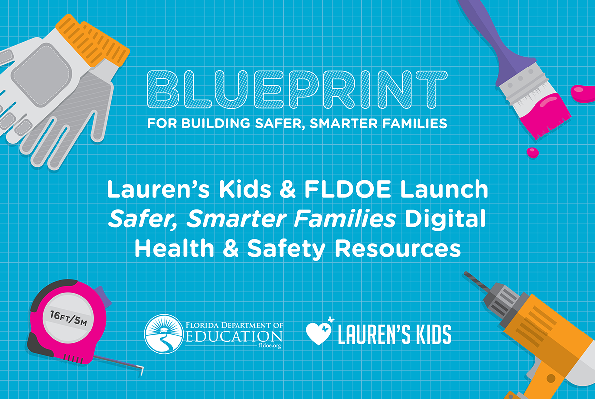 Blueprint for Building Safer, Smarter Families / Lauren's Kids Launches Digital Health & Safety Resources with the Florida Department of Education / Florida Deptartment of Education & Lauren's Kids