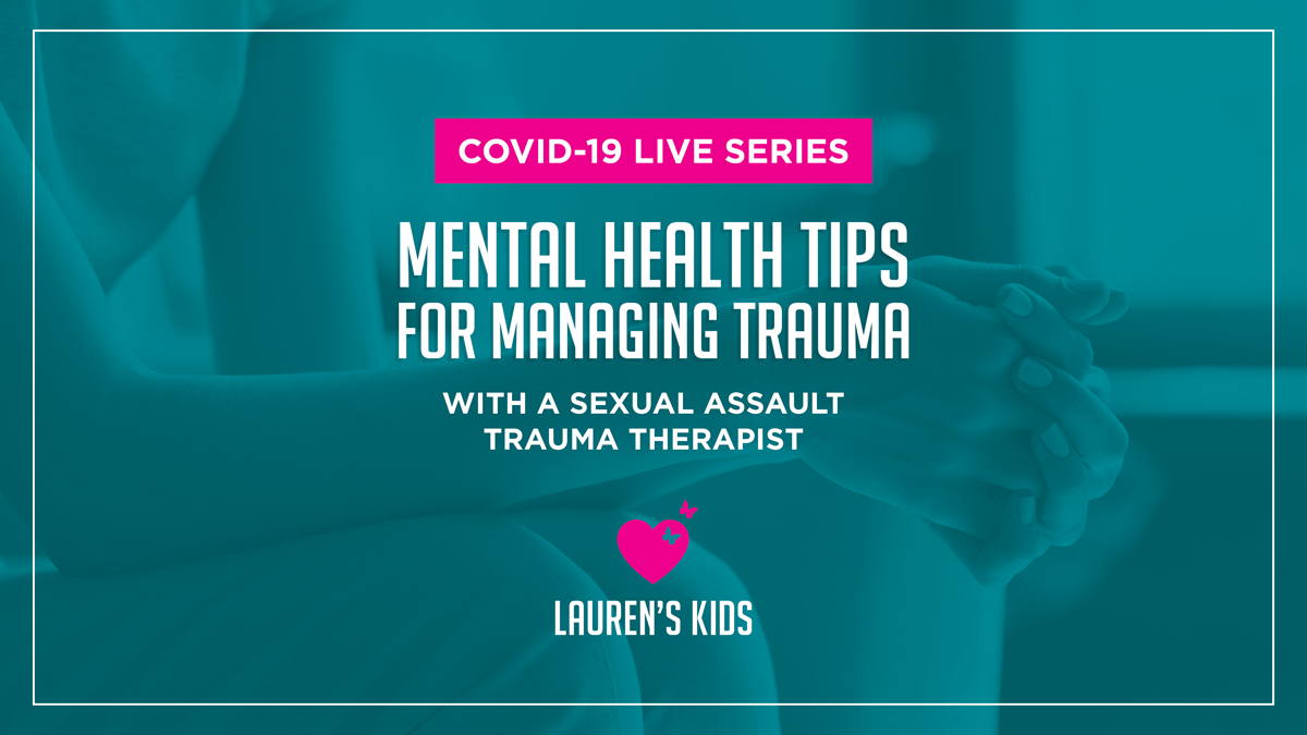 COVID-19 LIVE SERIES / Mental Health Tips for Managing Trauma / With a Sexual Assault Trauma Therapist