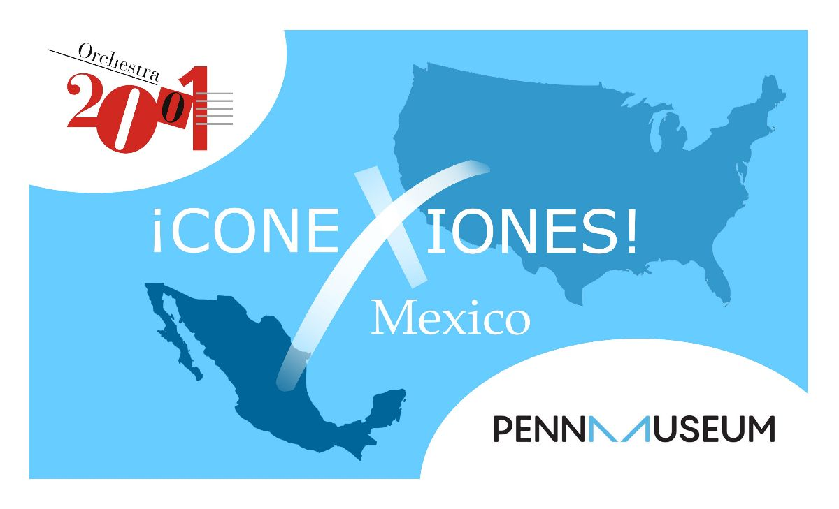 ¡Conexiones! Mexico at Penn Museum with Orchestra 2001 and Penn Museum logos