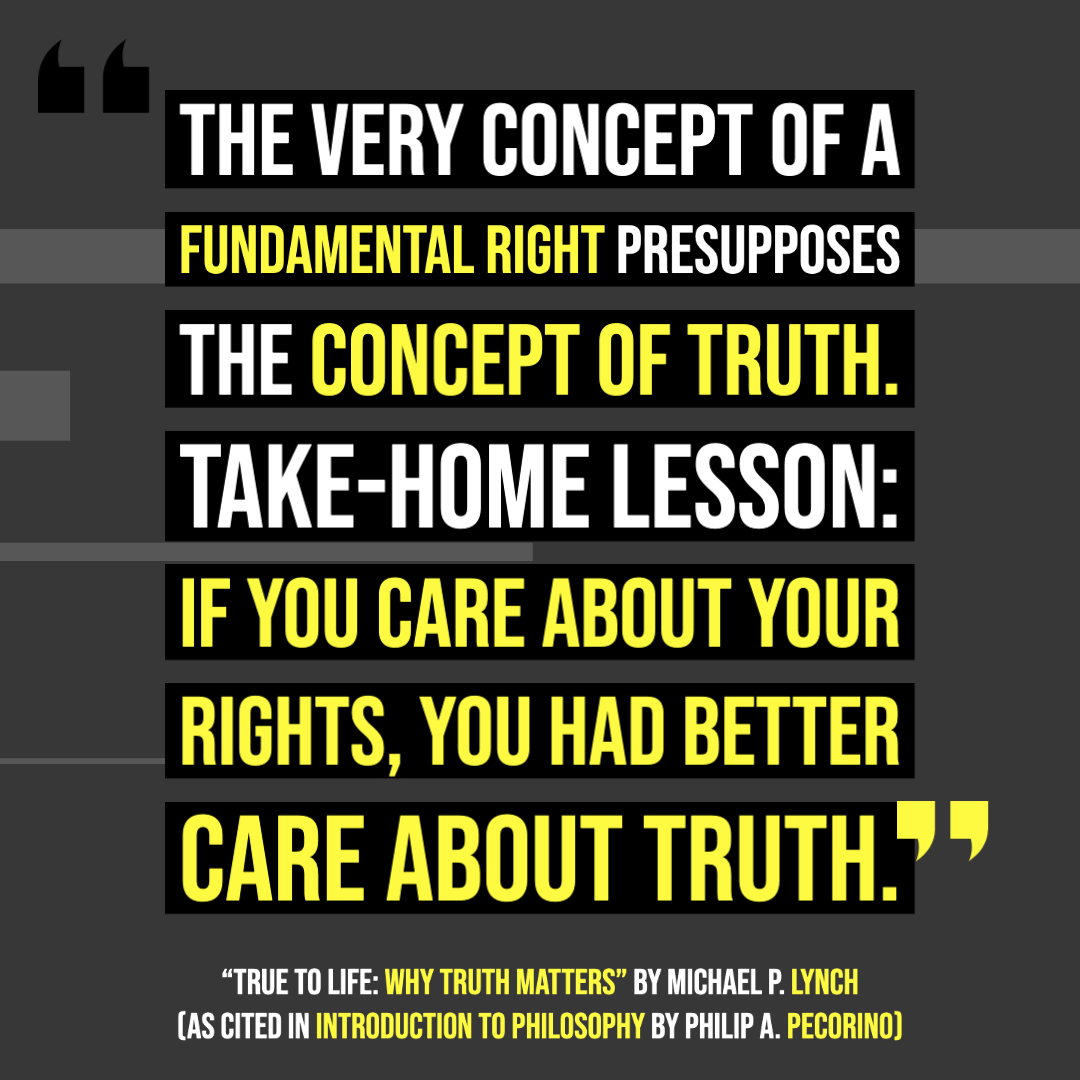 """""""The very concept of a fundamental right presupposes the concept of truth. Take-home lesson: If you care about your rights, you had better care about truth."""" True to Life: Why Truth Matters By MICHAEL P. LYNCH"""