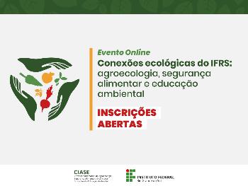 Evento online: Conexões ecológicas do IFRS: agroecologia, segurança alimentar e educação ambiental. Inscrições abertas