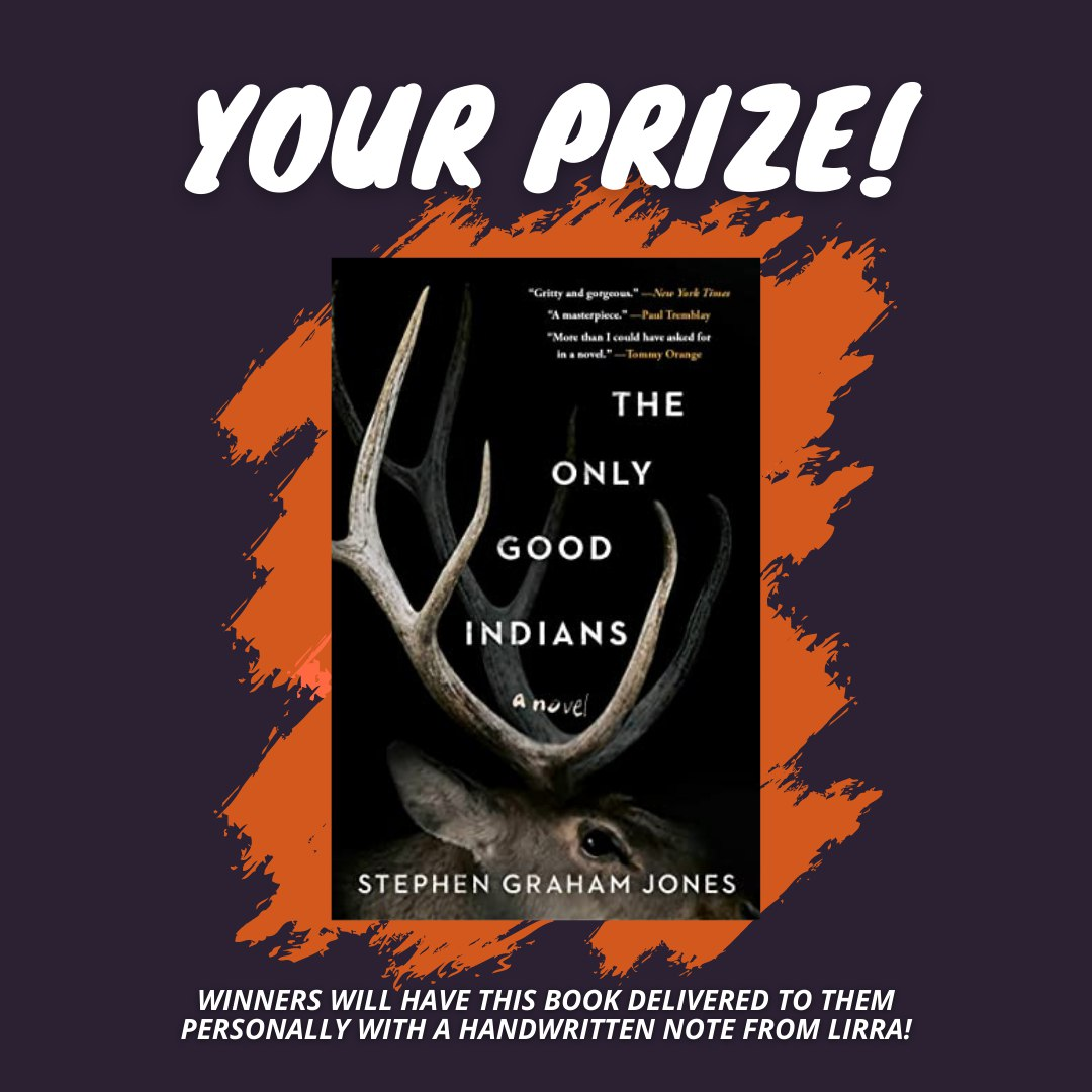 Winners will have this book (The Only Good Indians) delivered to them personally with a handwritten note from Lirra!