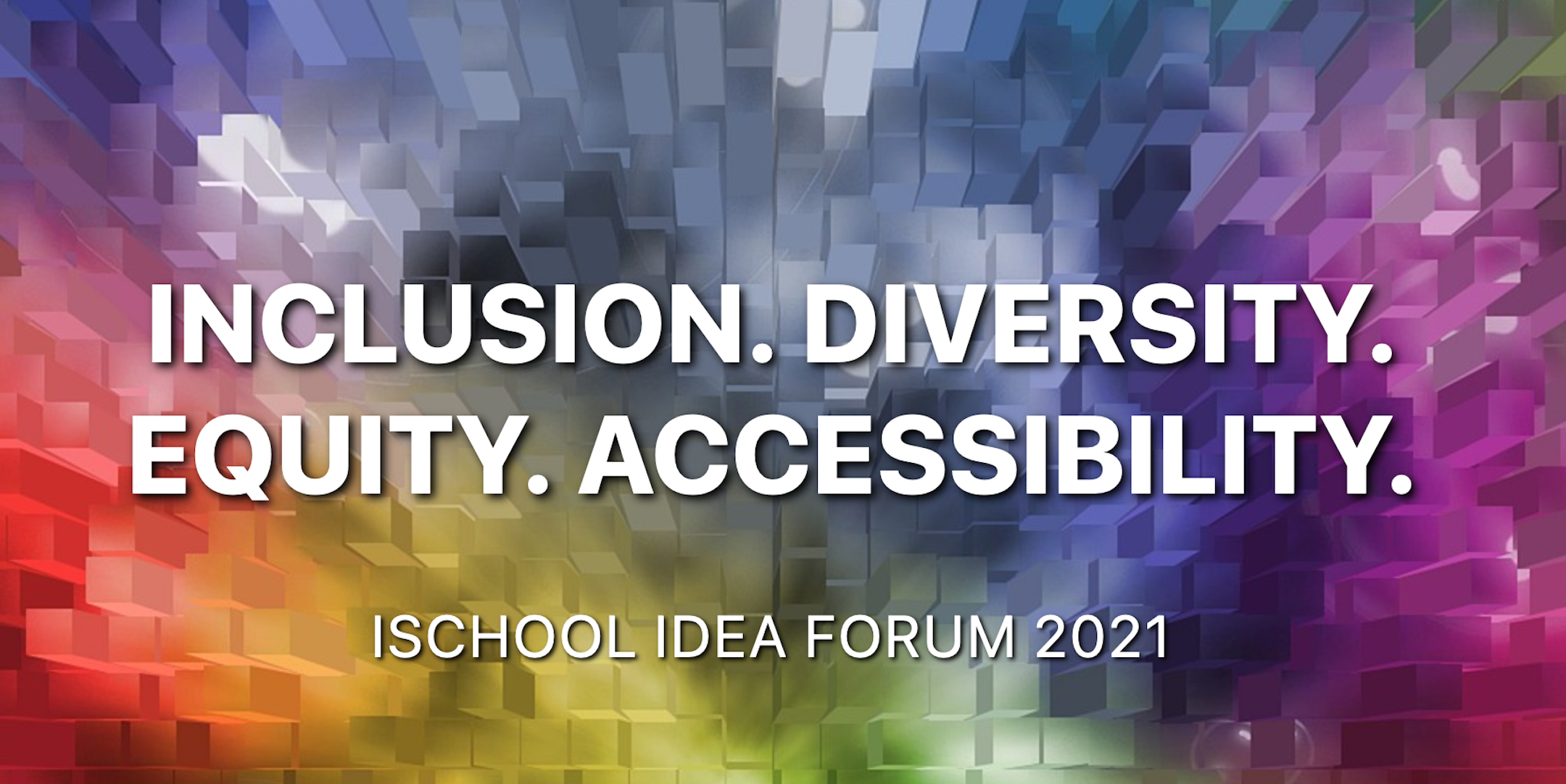 Inclusion, Diversity, Equity, Accessibility - ISchool IDEA Forum 2021