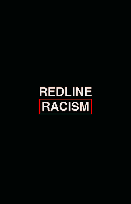 "Poster is black with the the words ""Redline Racism"" written on it in white. The word ""Racism"" is outlined in a red box."