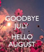 pink flowers with the words 'GOODBYE JULY HELLO AUGUST' in front of them