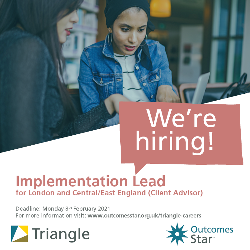 We're hiring a new Implementation Lead London and Central/East England (Client Advisor) goto https://www.outcomesstar.org.uk/about-triangle/triangle-careers/ for more information