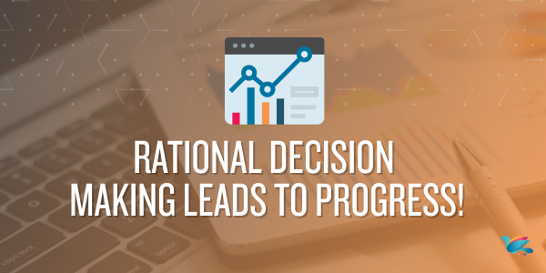 Rational Decision Making Leads to Progress!