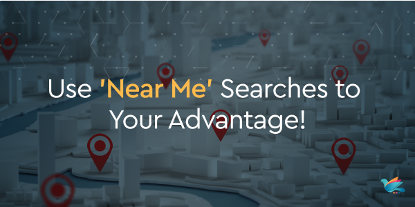Use 'Near Me' Searches to Your Advantage