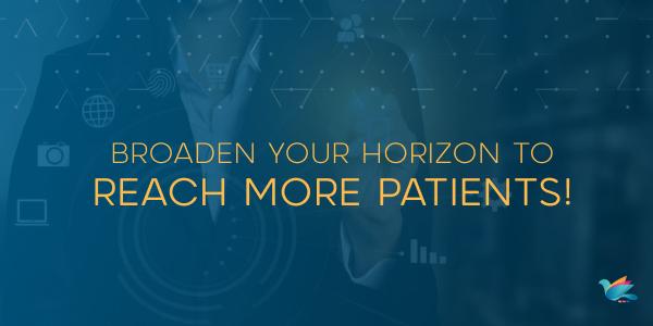 Broaden Your Horizon to Reach More Patients!
