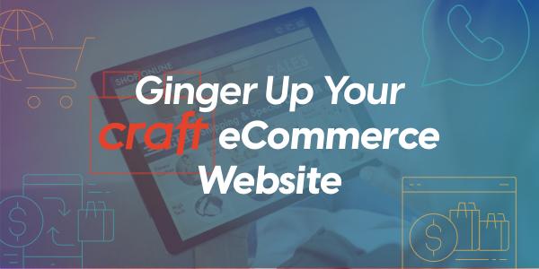 Ginger Up Your Craft eCommerce Website