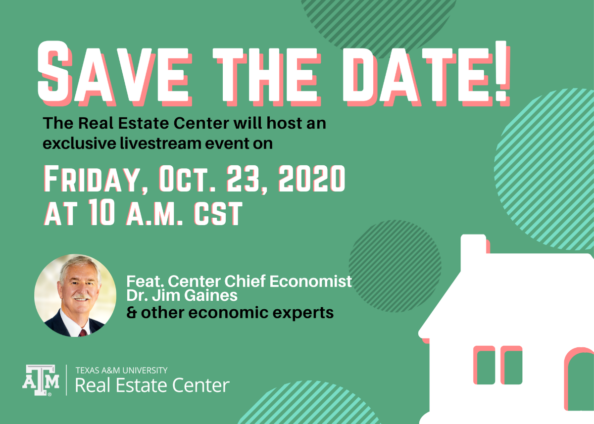 Save the Date! The Real estate center will host an exclusive livestream event on Friday, Oct. 23, 2020 at 10 a.m. cst. Feat. Center Chief Economist Dr. Jim Gaines & other economic experts