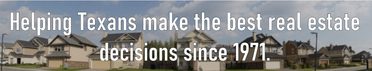 Helping Texans make the best real estate decision since 1971
