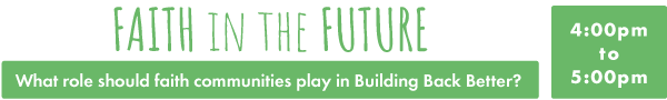 Faith in the Future: What role should faith communities play in Building Back Better? 4:00pm - 5:00pm