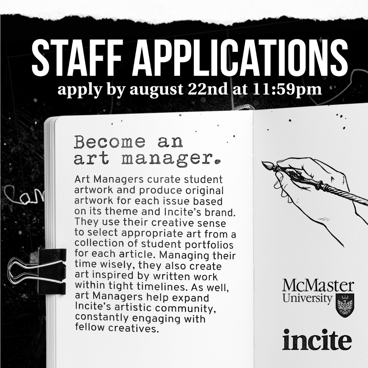 Art Managers curate student artwork and produce original artwork for each issue based on its theme and Incite's brand. They use their creative sense to select appropriate art from a collection of student portfolios for each article. Managing their time wisely, they also create art inspired by written work within tight timelines. Art Managers help expand Incite's artistic community, constantly engaging with fellow creatives.