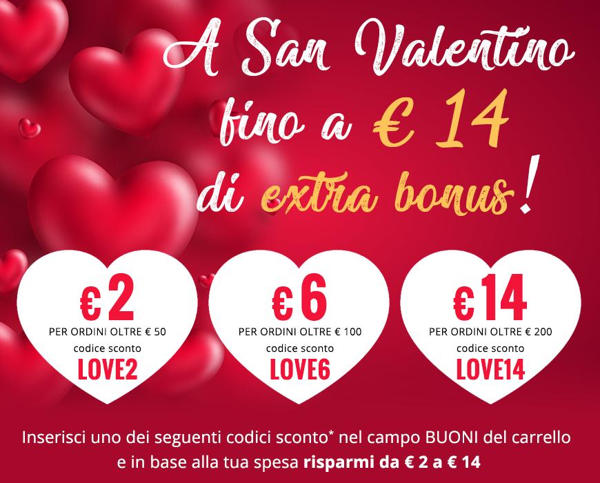 A San Valentino fino a € 14 di extra bonus! € 2 per ordini oltre € 50, € 6 per ordini oltre € 100, € 14 per ordini oltre € 200.