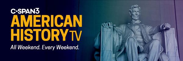 C-SPAN3's American History TV —All Weekend. Every Weekend.