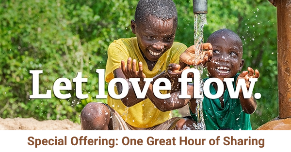 Let love flow. One Great Hour of Sharing.