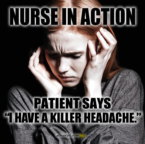 """Nurse In Action: Patient says, """"I have a killer headache."""""""