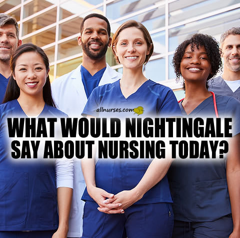 What would Nightingale say about nursing today?