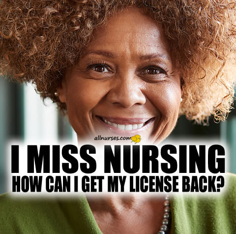 I Miss Nursing. How can I get my license back?