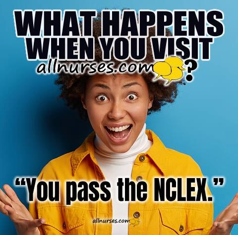 What happens when you visit allnurses? 'You pass the NCLEX!'