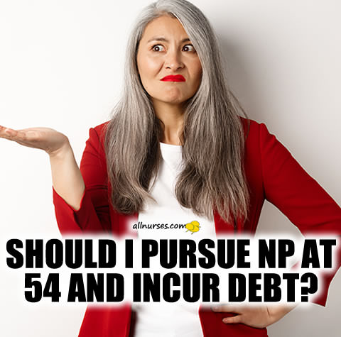 Should I pursue NP at 54 and incur debt?