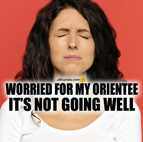 Worried for my orientee, it's not going well.