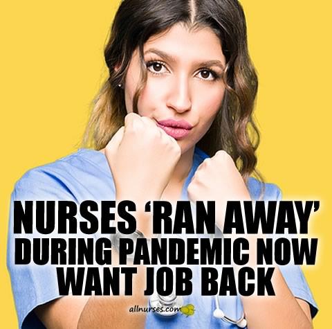Nurses 'ran away' during pandemic now wants job back