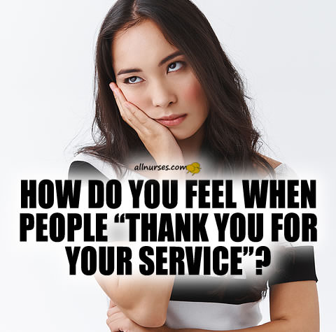 """How do you feel when people """"thank you for your service""""?"""