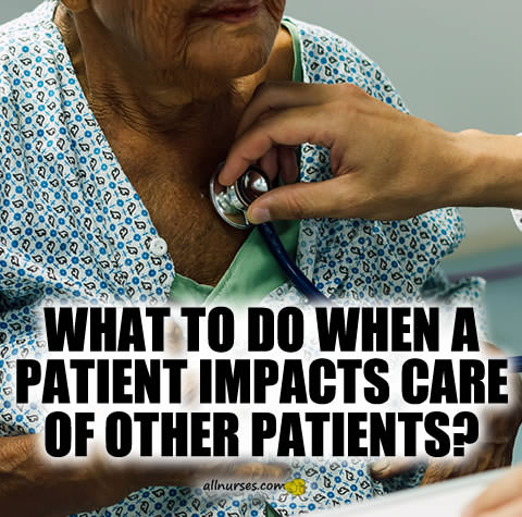 What to do when a patient impacts care of other patients?