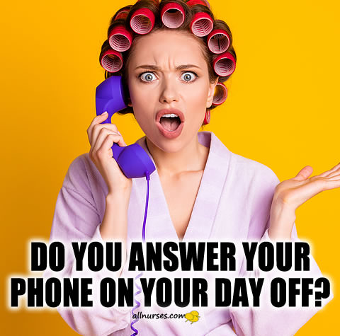 Do you answer your phone on your day off?